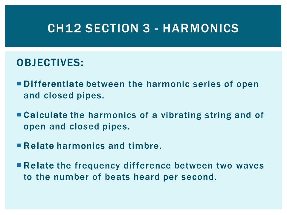 CH12 Section 3 - Harmonics OBJECTIVES: