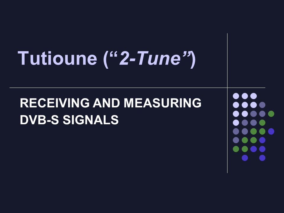 RECEIVING AND MEASURING DVB-S SIGNALS