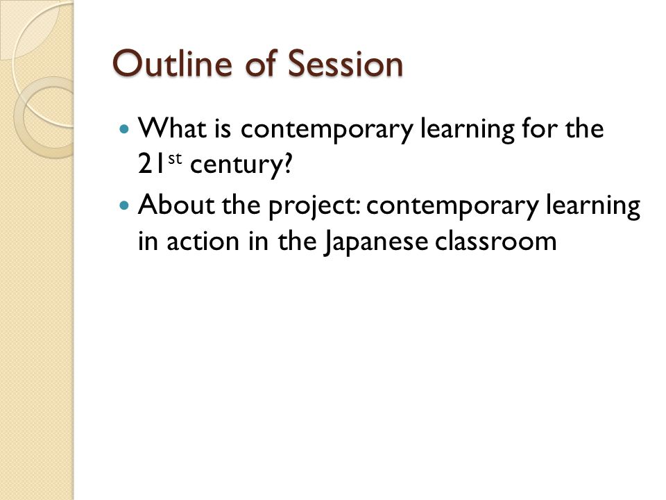 Outline of Session What is contemporary learning for the 21st century