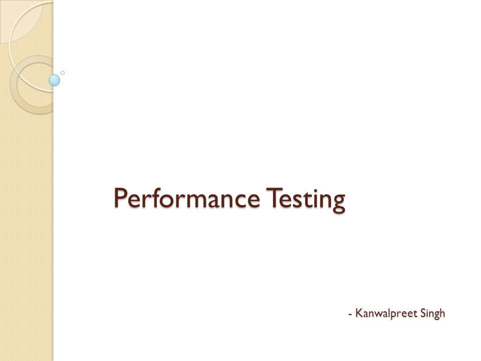 Performance Testing - Kanwalpreet Singh