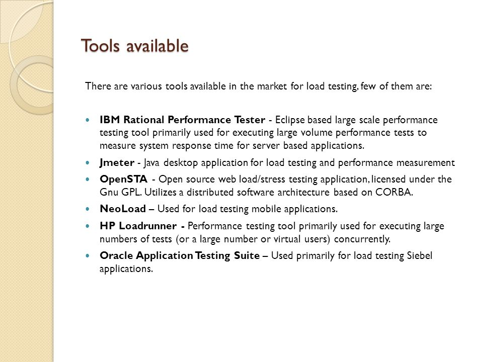 Tools available There are various tools available in the market for load testing, few of them are: