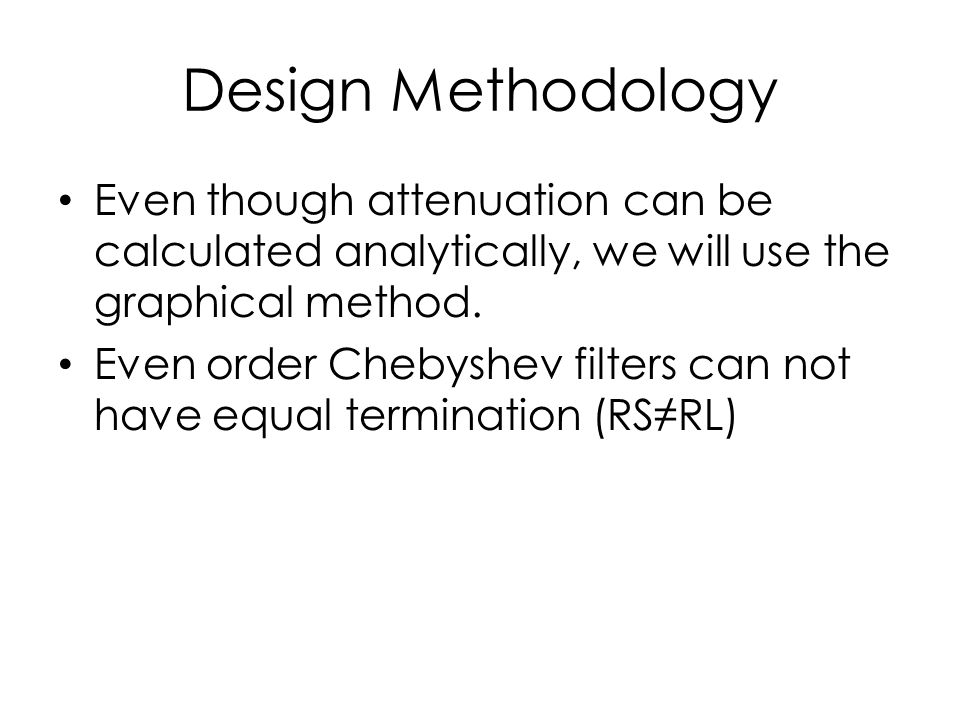 Design Methodology Even though attenuation can be calculated analytically, we will use the graphical method.
