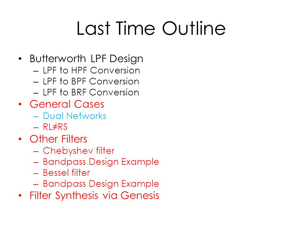 Last Time Outline Butterworth LPF Design General Cases Other Filters