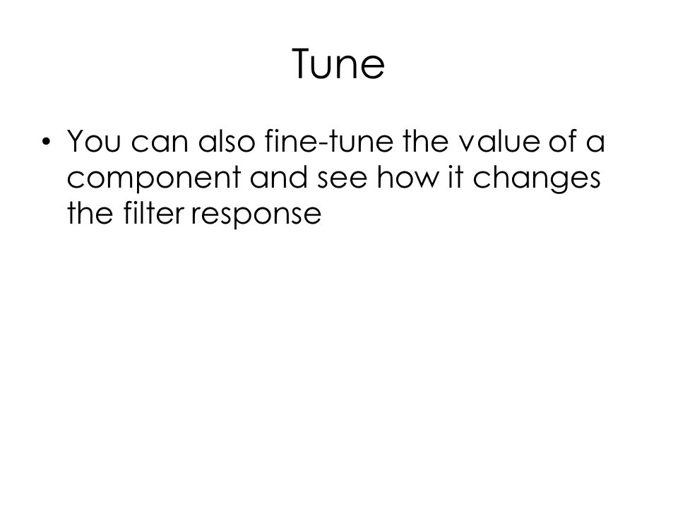 Tune You can also fine-tune the value of a component and see how it changes the filter response
