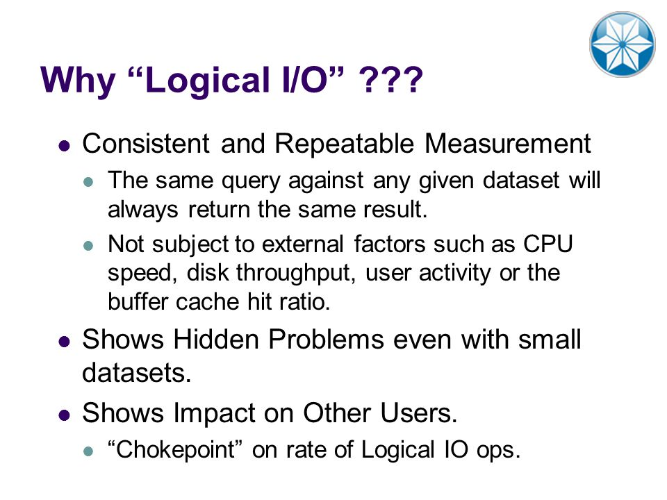 Why Logical I/O Consistent and Repeatable Measurement