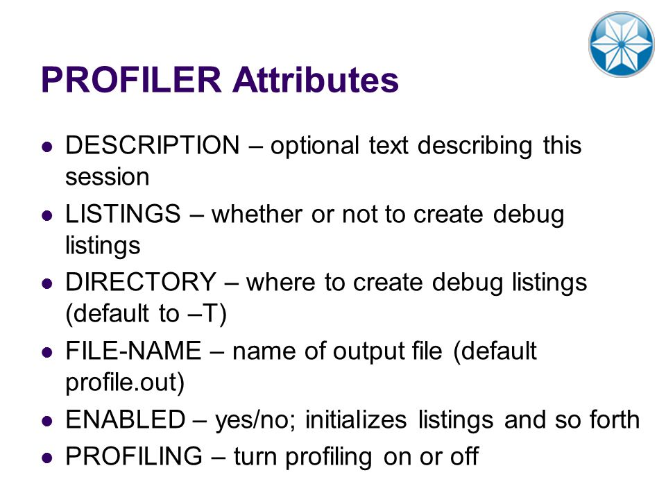PROFILER Attributes DESCRIPTION – optional text describing this session. LISTINGS – whether or not to create debug listings.