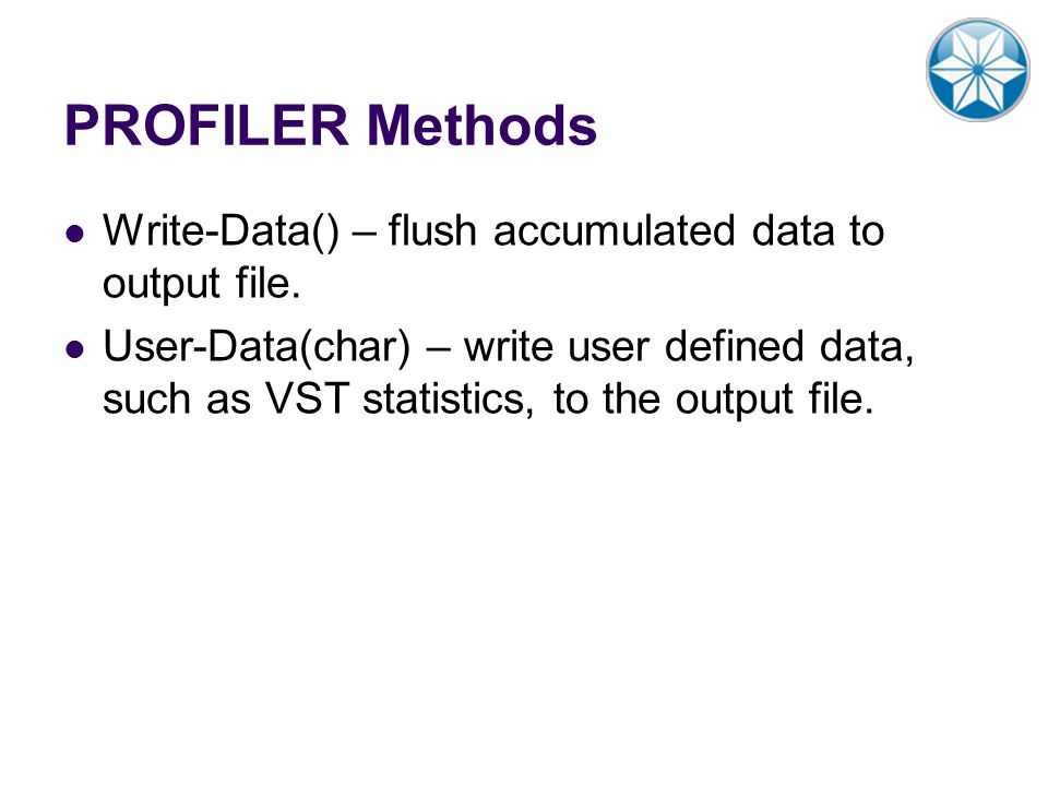 PROFILER Methods Write-Data() – flush accumulated data to output file.