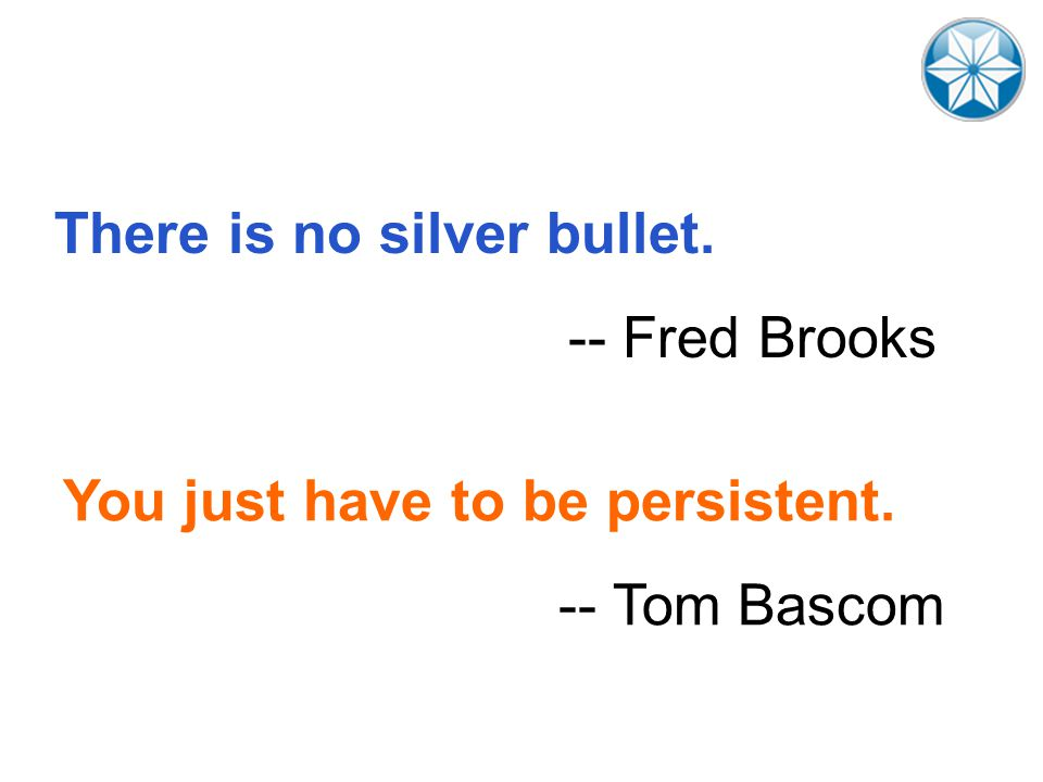 There is no silver bullet. -- Fred Brooks