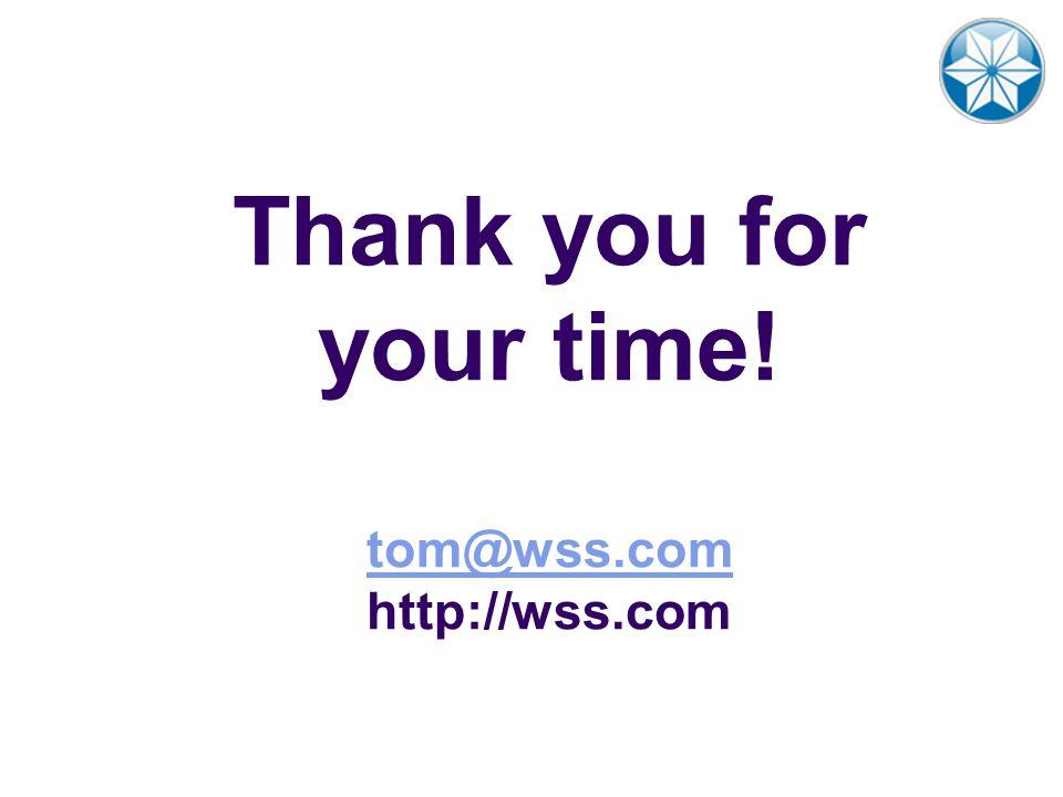 Thank you for your time! tom@wss.com http://wss.com