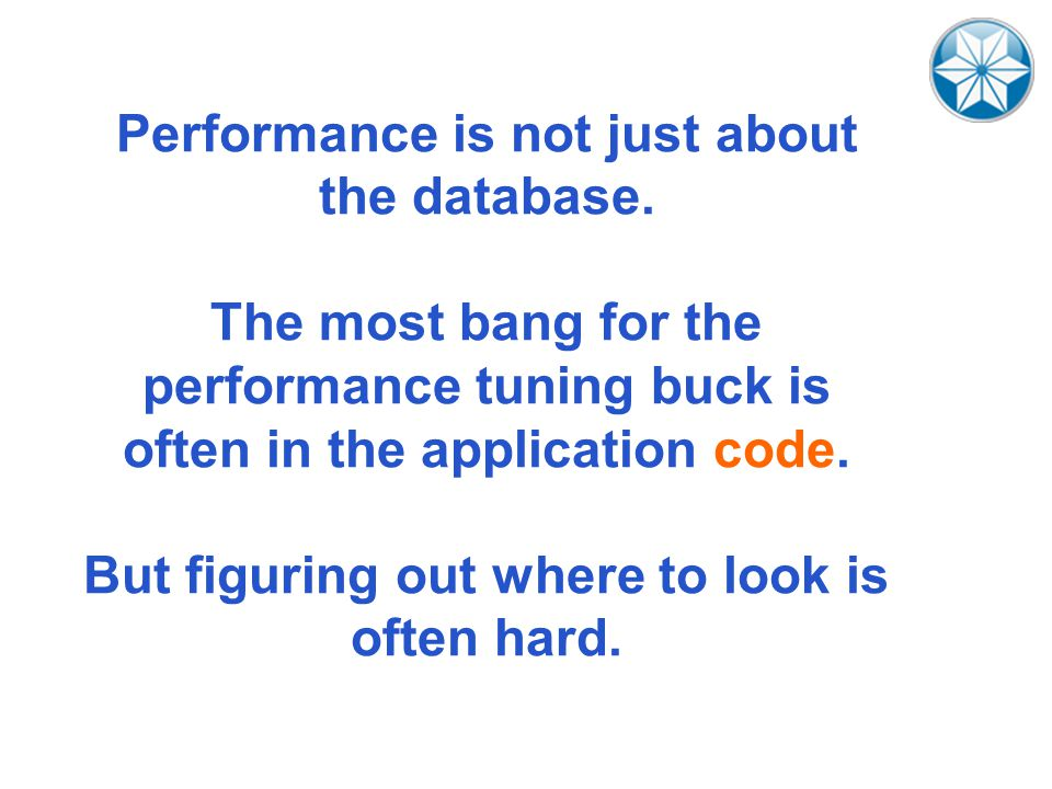 Performance is not just about the database.
