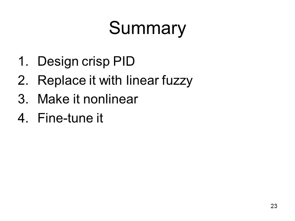 Summary Design crisp PID Replace it with linear fuzzy