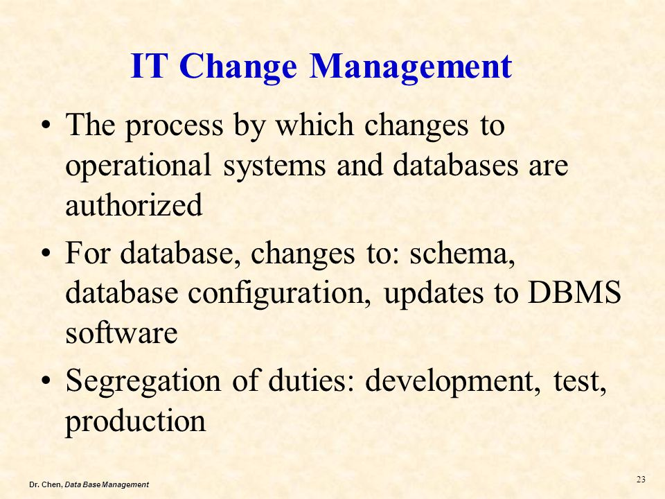 IT Change Management The process by which changes to operational systems and databases are authorized.