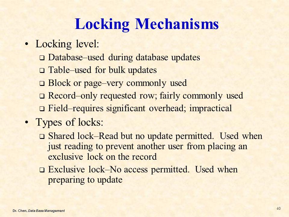 Locking Mechanisms Locking level: Types of locks: