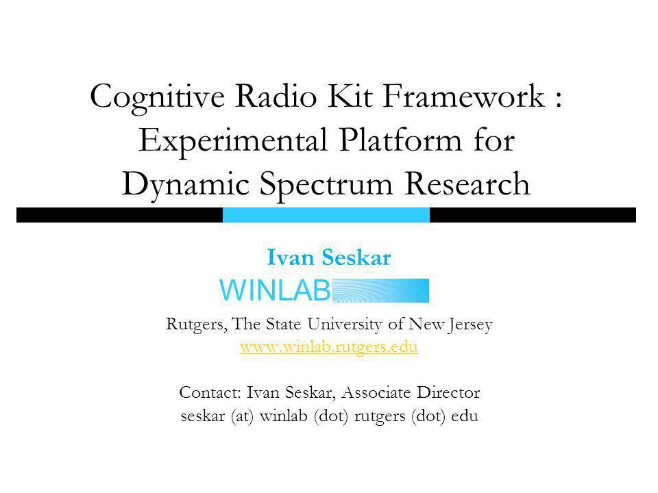 Cognitive Radio Kit Framework : Experimental Platform for Dynamic Spectrum Research