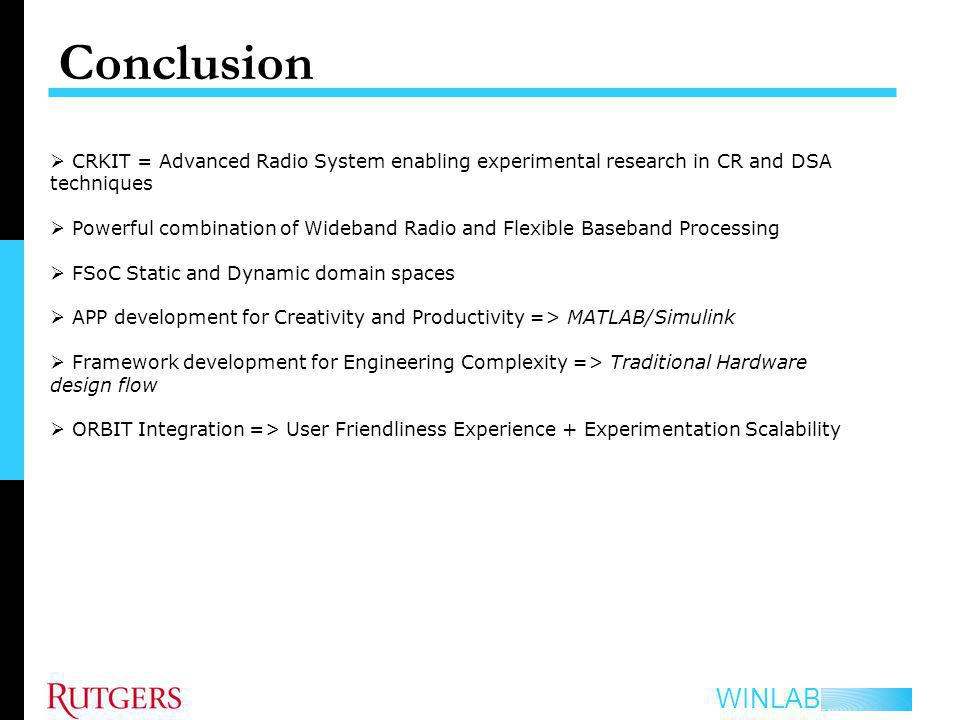 Conclusion CRKIT = Advanced Radio System enabling experimental research in CR and DSA techniques.