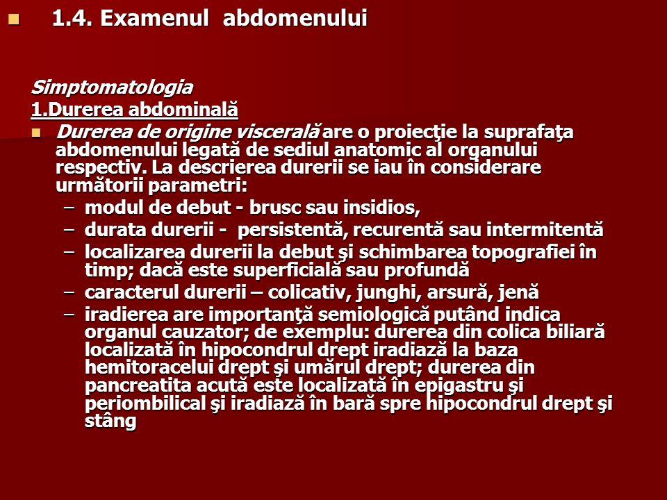 1.4. Examenul abdomenului Simptomatologia 1.Durerea abdominală