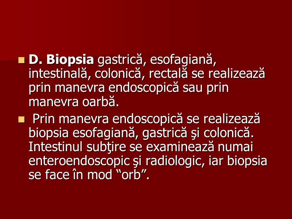D. Biopsia gastrică, esofagiană, intestinală, colonică, rectală se realizează prin manevra endoscopică sau prin manevra oarbă.