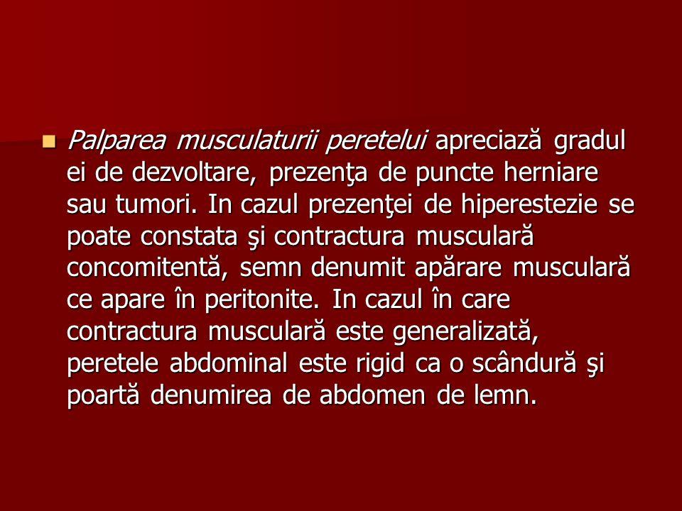 Palparea musculaturii peretelui apreciază gradul ei de dezvoltare, prezenţa de puncte herniare sau tumori.