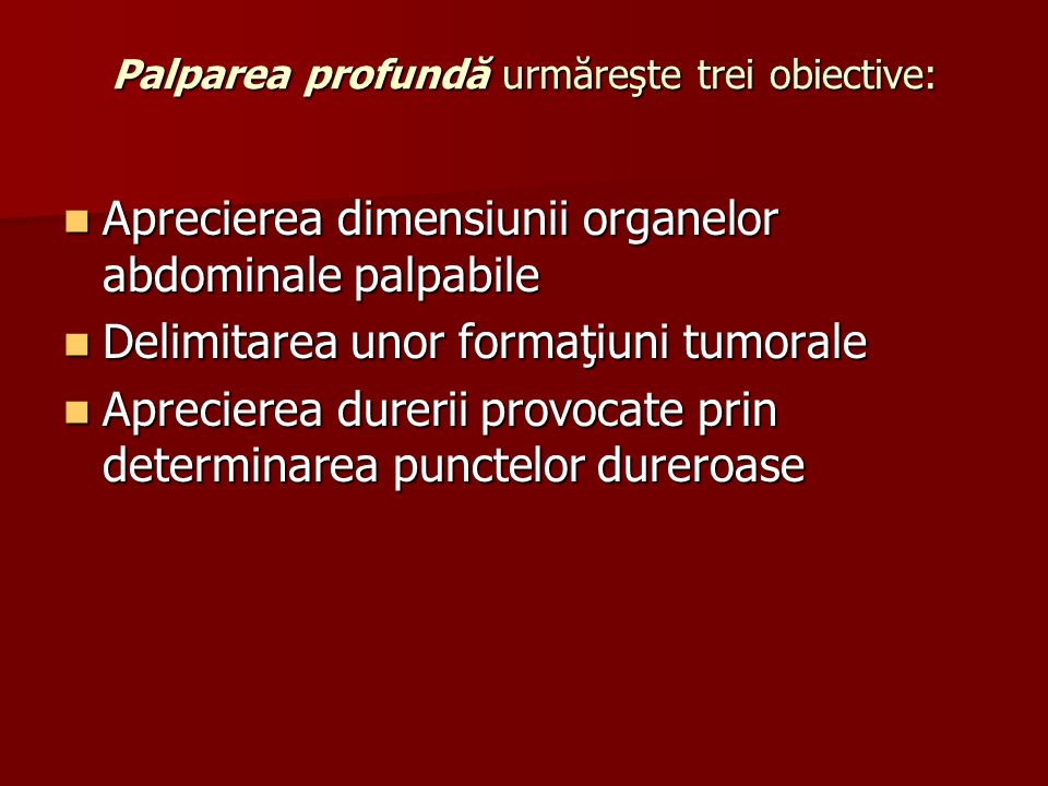 Palparea profundă urmăreşte trei obiective:
