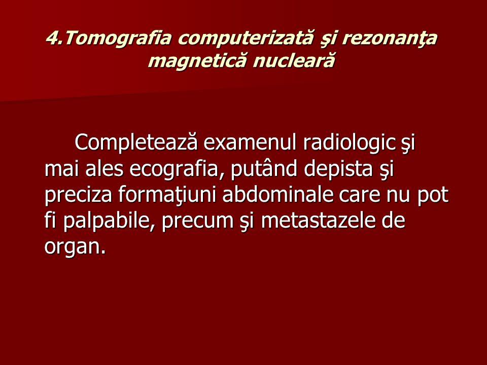 4.Tomografia computerizată şi rezonanţa magnetică nucleară