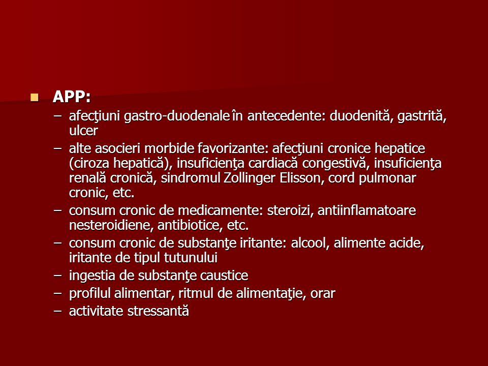 APP: afecţiuni gastro-duodenale în antecedente: duodenită, gastrită, ulcer.