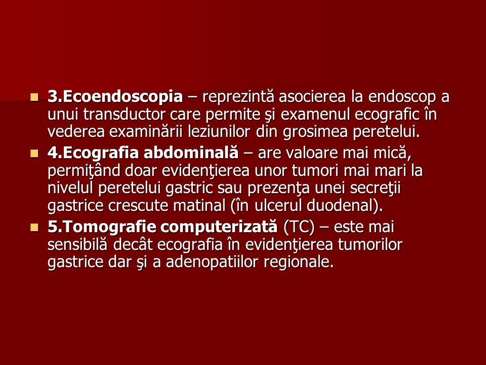 3.Ecoendoscopia – reprezintă asocierea la endoscop a unui transductor care permite şi examenul ecografic în vederea examinării leziunilor din grosimea peretelui.