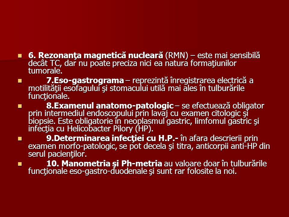 6. Rezonanţa magnetică nucleară (RMN) – este mai sensibilă decât TC, dar nu poate preciza nici ea natura formaţiunilor tumorale.