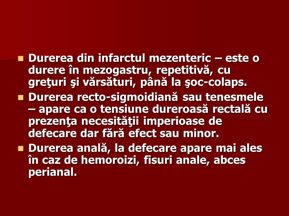 Durerea din infarctul mezenteric – este o durere în mezogastru, repetitivă, cu greţuri şi vărsături, până la şoc-colaps.