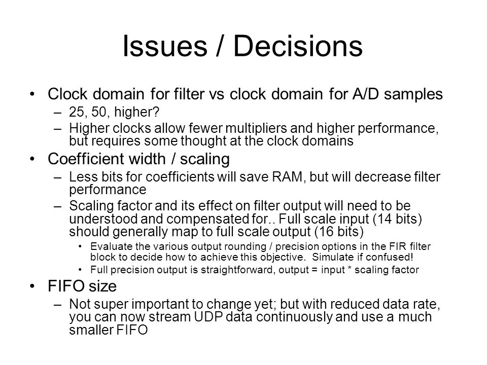 Issues / Decisions Clock domain for filter vs clock domain for A/D samples. 25, 50, higher