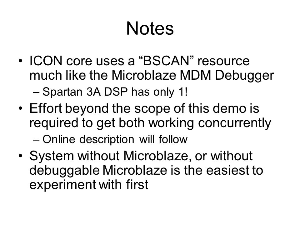 Notes ICON core uses a BSCAN resource much like the Microblaze MDM Debugger. Spartan 3A DSP has only 1!