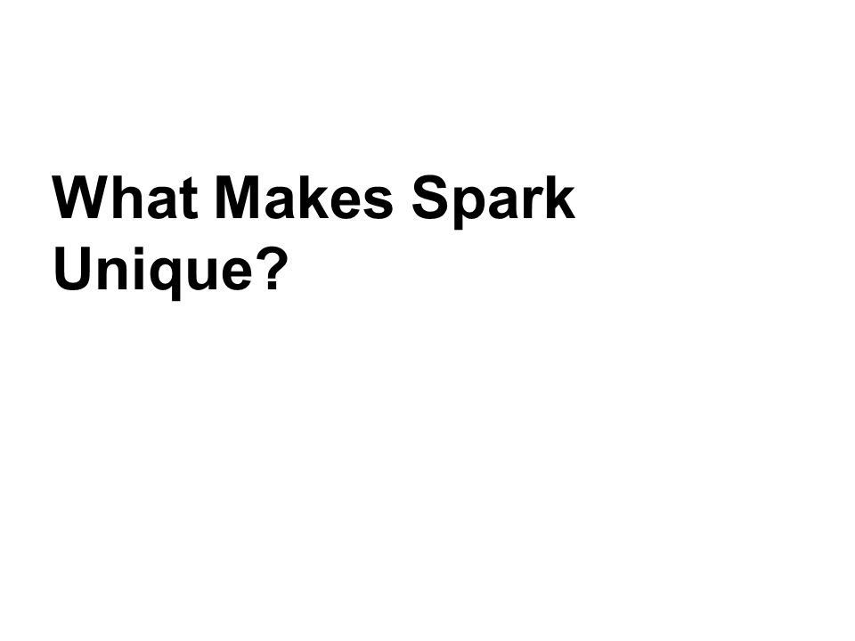 What Makes Spark Unique