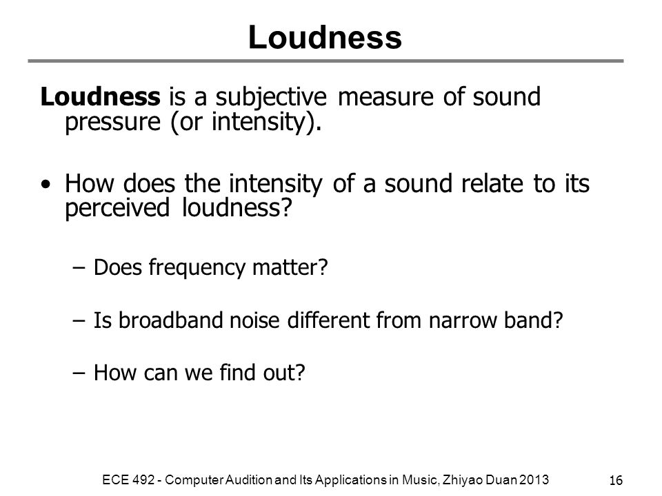 Loudness Loudness is a subjective measure of sound pressure (or intensity). How does the intensity of a sound relate to its perceived loudness