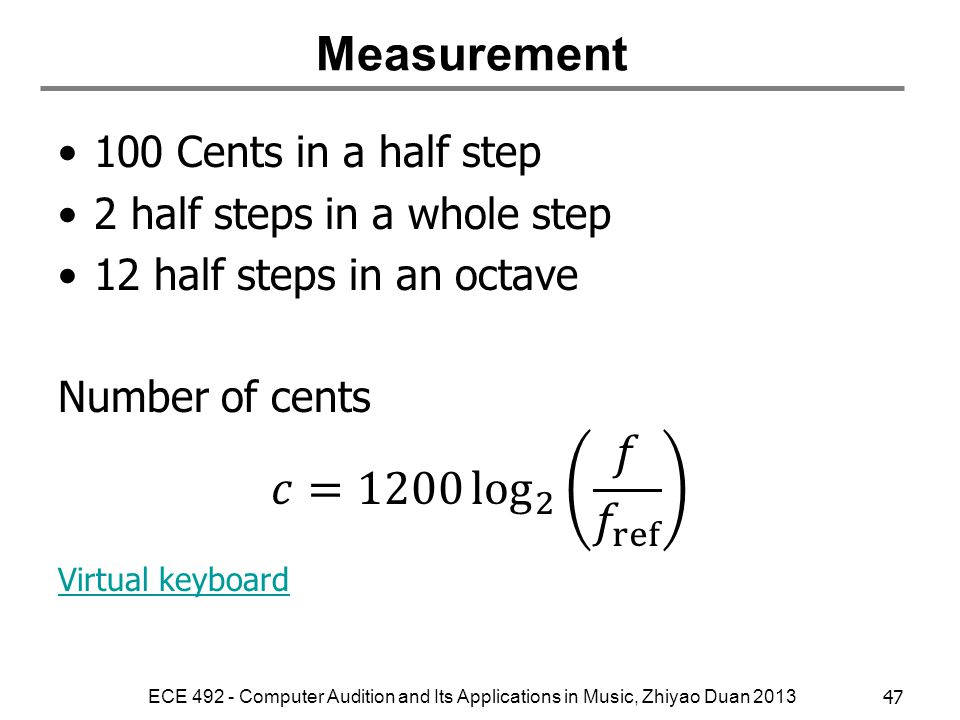 Measurement 𝑐=1200 log 2 𝑓 𝑓 ref 100 Cents in a half step