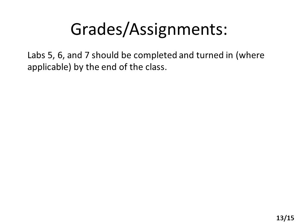 Grades/Assignments: Labs 5, 6, and 7 should be completed and turned in (where applicable) by the end of the class.