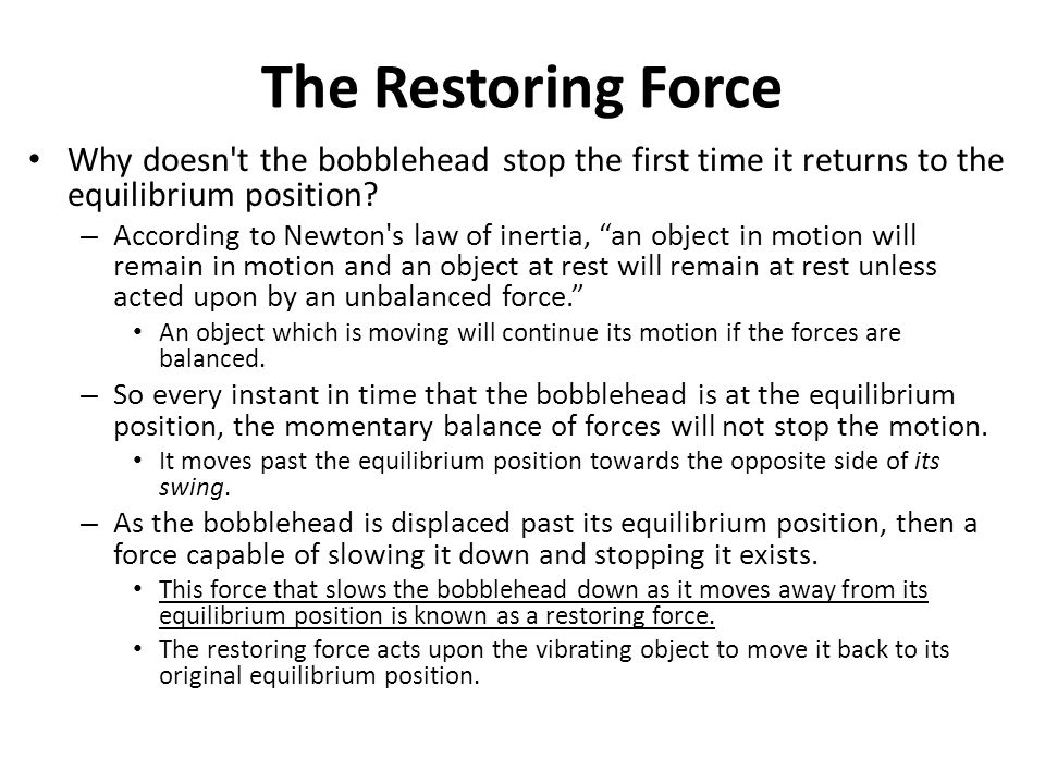 The Restoring Force Why doesn t the bobblehead stop the first time it returns to the equilibrium position
