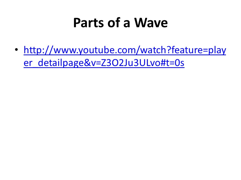 Parts of a Wave http://www.youtube.com/watch feature=player_detailpage&v=Z3O2Ju3ULvo#t=0s