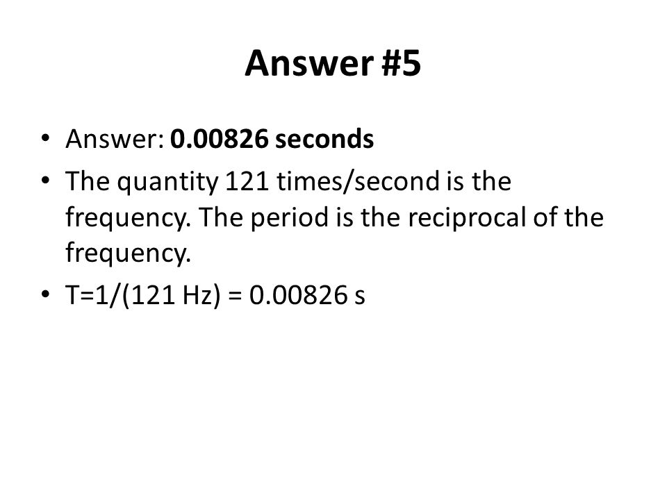 Answer #5 Answer: 0.00826 seconds