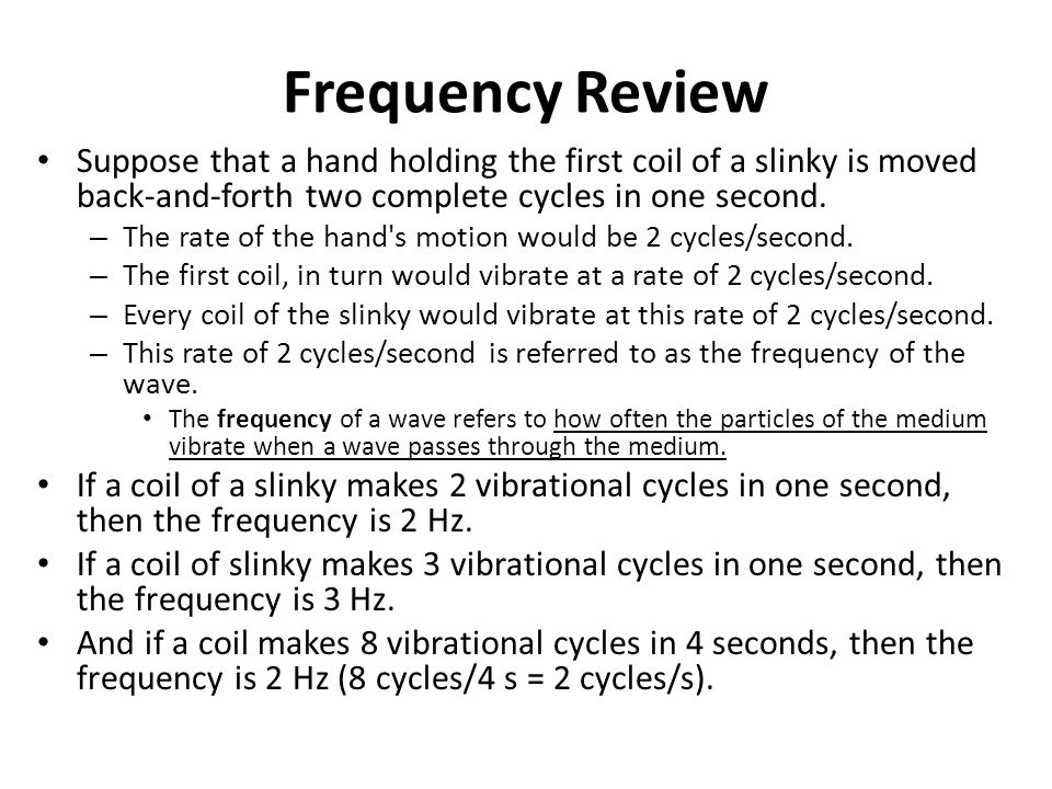Frequency Review Suppose that a hand holding the first coil of a slinky is moved back-and-forth two complete cycles in one second.