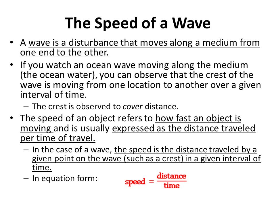 The Speed of a Wave A wave is a disturbance that moves along a medium from one end to the other.