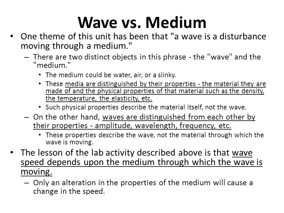 Wave vs. Medium One theme of this unit has been that a wave is a disturbance moving through a medium.