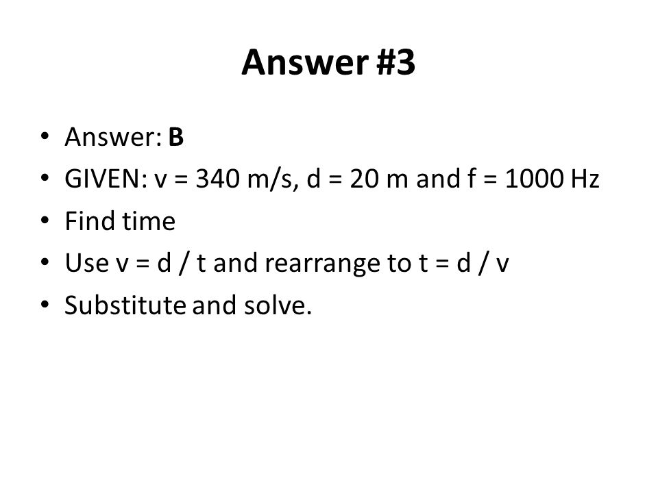 Answer #3 Answer: B GIVEN: v = 340 m/s, d = 20 m and f = 1000 Hz