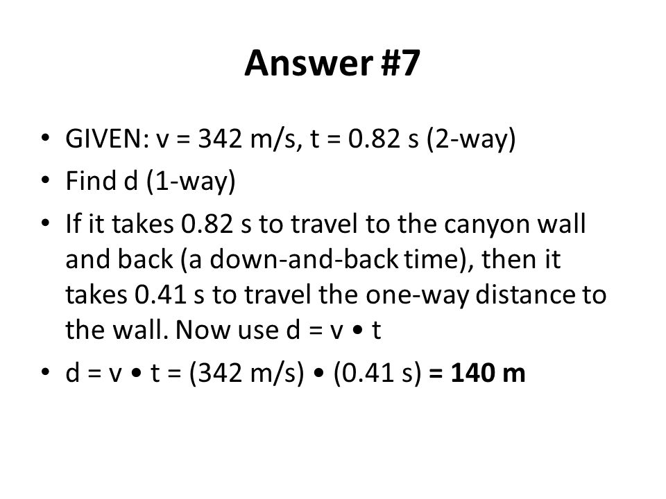 Answer #7 GIVEN: v = 342 m/s, t = 0.82 s (2-way) Find d (1-way)