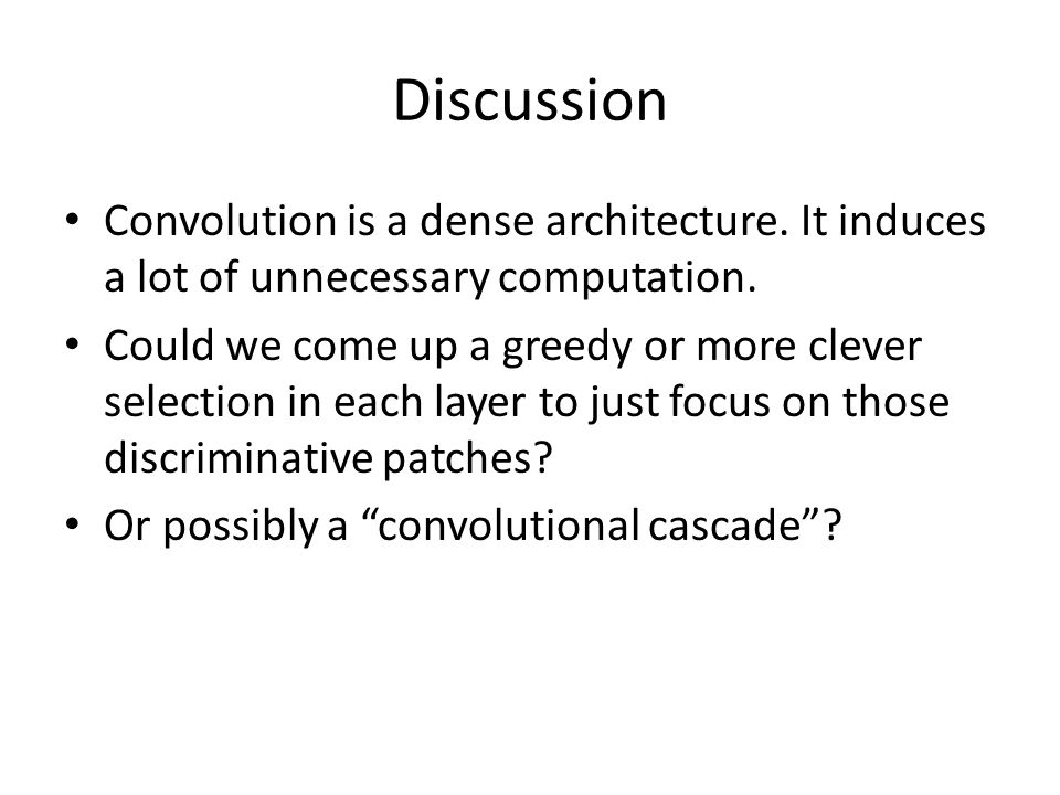 Discussion Convolution is a dense architecture. It induces a lot of unnecessary computation.