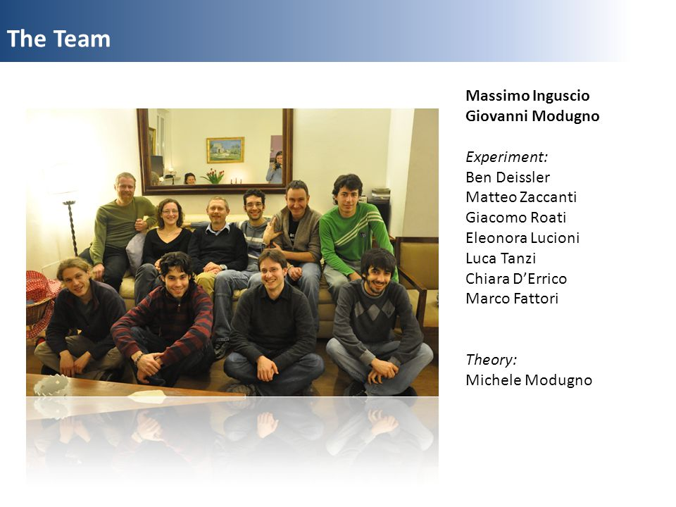 The Team Massimo Inguscio Giovanni Modugno Experiment: Ben Deissler