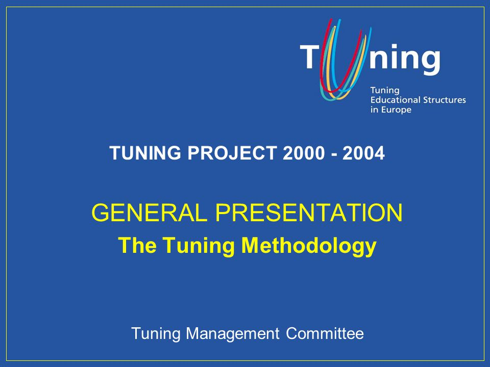 GENERAL PRESENTATION The Tuning Methodology TUNING PROJECT 2000 - 2004