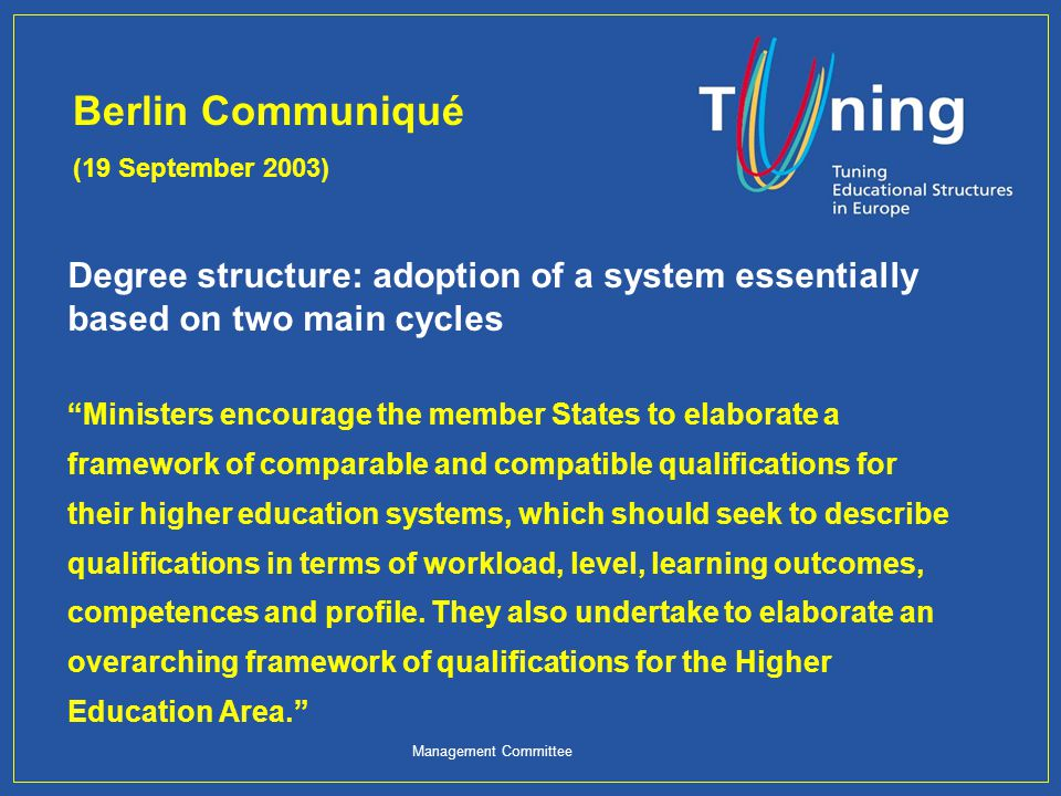 Berlin Communiqué (19 September 2003) Degree structure: adoption of a system essentially based on two main cycles.