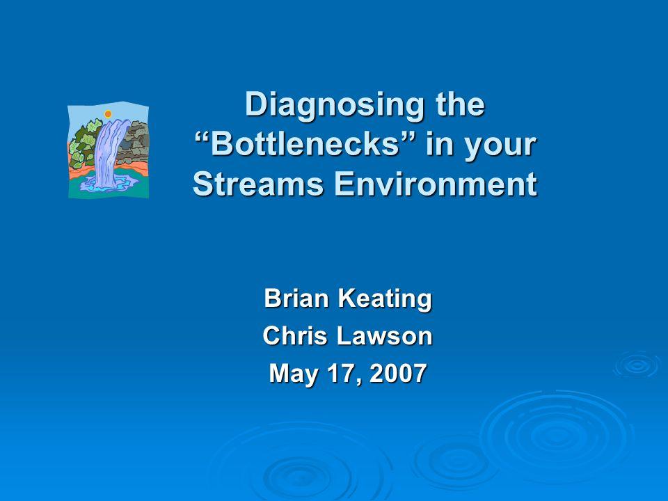 Diagnosing the Bottlenecks in your Streams Environment