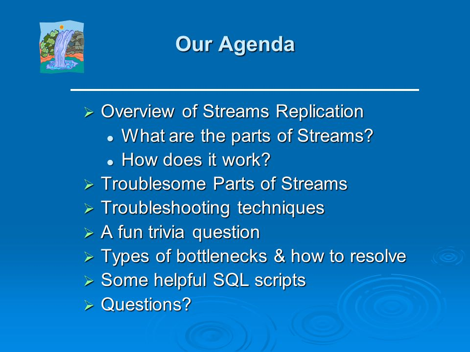 Our Agenda Overview of Streams Replication