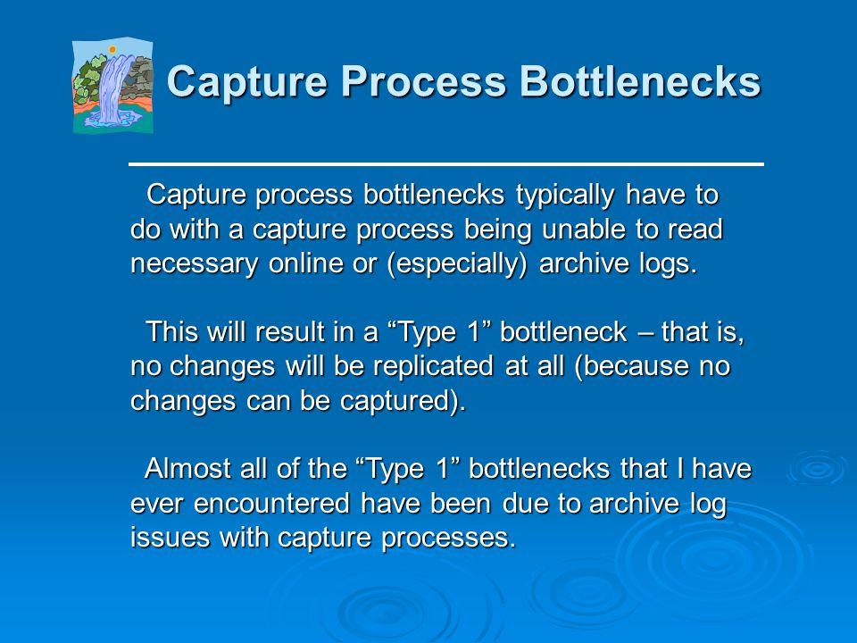 Capture Process Bottlenecks