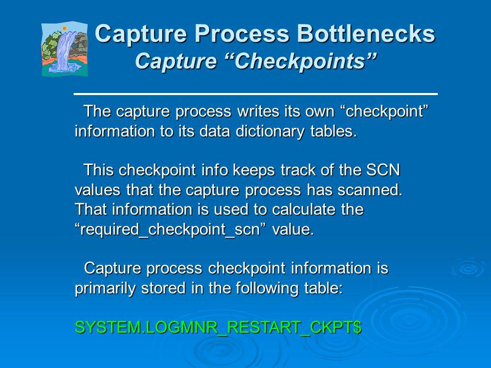 Capture Process Bottlenecks Capture Checkpoints